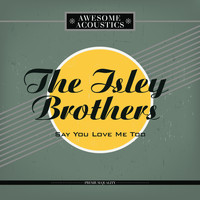 The Isley Brothers - Say You Love Me Too