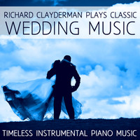 Richard Clayderman - Richard Clayderman Plays Classic Wedding Music: Timeless Instrumental Piano Music