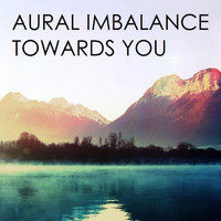 Aural Imbalance - Towards You