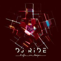 DJ Ride - Life in Loops