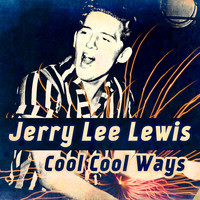 Jerry Lee Lewis - Cool Cool Ways