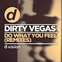 Dirty Vegas - Do What You Feel (Remixes)