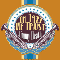 Jimmy Heath - In Jazz We Trust
