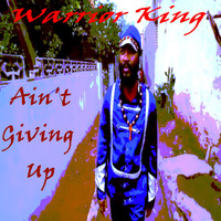 Warrior King - Ain't Giving Up - Single