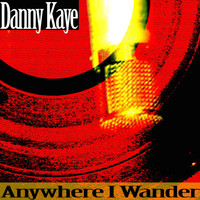 Danny Kaye - Anywhere I Wander