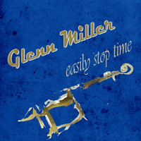 Glenn Miller - Easily Stop Time