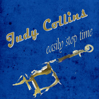 Judy Collins - Easily Stop Time