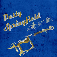 Dusty Springfield - Easily Stop Time