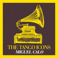 Miguel Calo - The Tango Icons
