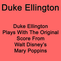 Duke Ellington - Duke Ellington Plays With The Original Score From Walt Disney`s Mary Poppins
