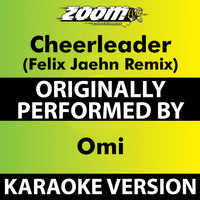 Zoom Karaoke - Cheerleader (Felix Jaehn Remix) (Karaoke Version) [Originally Performed By Omi]