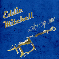 Eddy Mitchell - Easily Stop Time