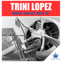 Trini Lopez - Where Can My Baby Be
