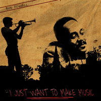 Bud Powell - I Just Want to Make Music