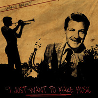 Charlie Barnet - I Just Want to Make Music