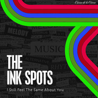 THE INK SPOTS - I Still Feel The Same About You