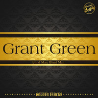 Grant Green - Blind Man, Blind Man