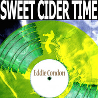 Eddie Condon - Sweet Cider Time