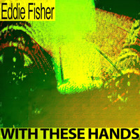 Eddie Fisher - With These Hands
