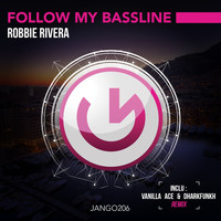 Robbie Rivera - Follow My Bassline (Vanilla Ace & Dharkfunkh Remix)