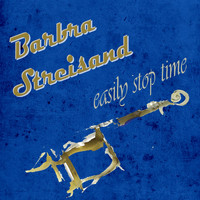 Barbra Streisand - Easily Stop Time