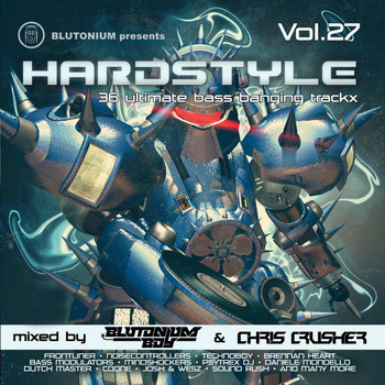 Various Artists - Hardstyle, Vol. 27 (36 Ultimate Bass Banging Trackx Mixed By Blutonium Boy & Chris Crusher)