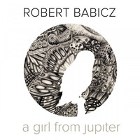 Robert Babicz - A Girl from Jupiter