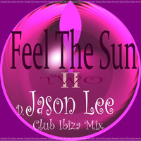 Jason Lee - Feel the Sun, Pt. 2 (Club Ibiza Mix)