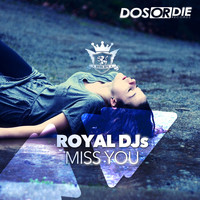 Royal DJs - Miss You (Explicit)