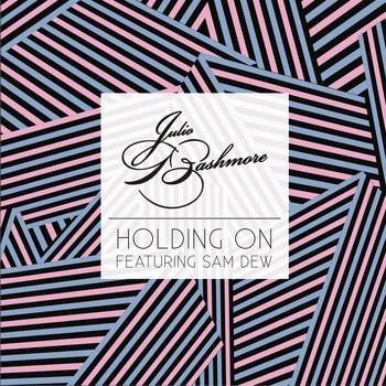 Julio Bashmore feat. Sam Dew - Holding On