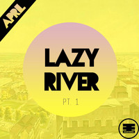 April - Lazy River, Pt. 1