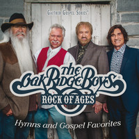 The Oak Ridge Boys - Rock Of Ages: Hymns And Gospel Favorites