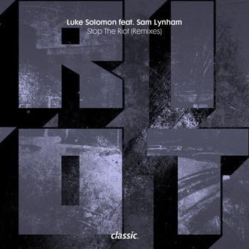 Luke Solomon - Stop The Riot (feat. Sam Lynham) (Remixes)