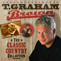T. Graham Brown - The Classic Country Collection