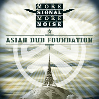 Asian Dub Foundation - More Signal More Noise (Explicit)