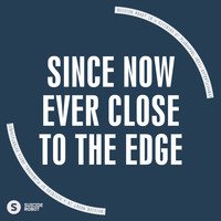 Since Now - Ever Close To The Edge
