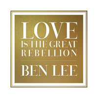 Ben Lee - Love Is The Great Rebellion