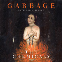 Garbage - The Chemicals / On Fire