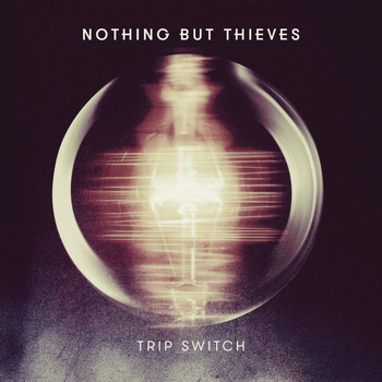 Nothing But Thieves - Trip Switch