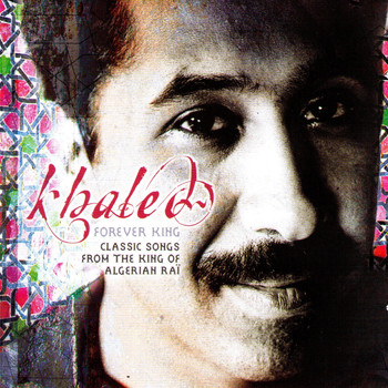 Khaled - Forever King: Classic Songs from the King of Algerian Raï