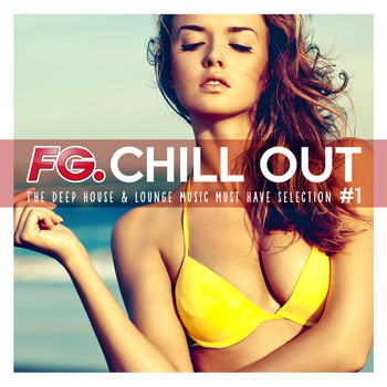 Various Artists / - FG Chill Out #1 - The Deep House & Lounge Music Must Have Selection