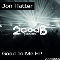 Jon Hatter - Good To Me