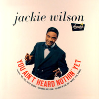Jackie Wilson - You Ain't Heard Nothin' Yet