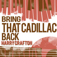 Harry Crafton - Bring That Cadillac Back