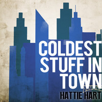 Hattie Hart - Coldest Stuff in Town