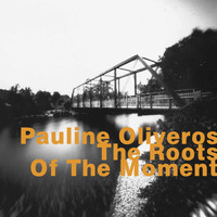 Pauline Oliveros - The Roots of the Movement