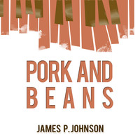 James P. Johnson - Pork and Beans