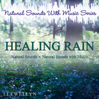 Llewellyn - Healing Rain: Natural Sounds with Music Series