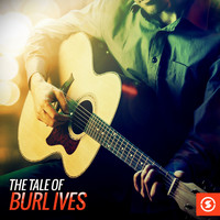 Burl Ives - The Tale of Burl Ives