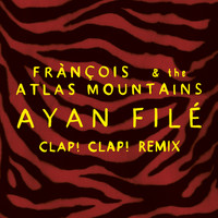 Fránçois & The Atlas Mountains - Ayan Filé (Clap! Clap! Remix)
